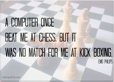 funny quote computer beat me at chess_opt