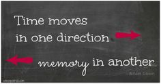 time moves in one direction memory quote